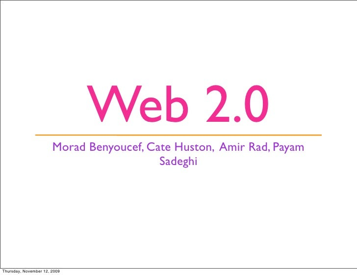 Web 2.0                        Morad Benyoucef, Cate Huston, Amir Rad, Payam                                           Sad...
