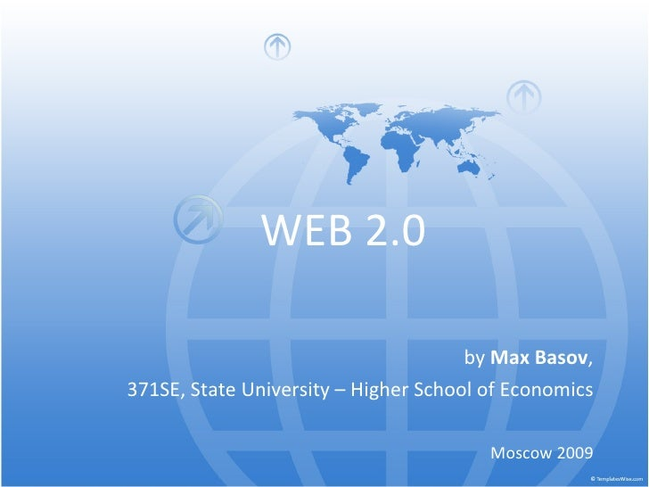 WEB 2.0 by  Max Basov , 371SE, State University – Higher School of Economics Moscow 2009