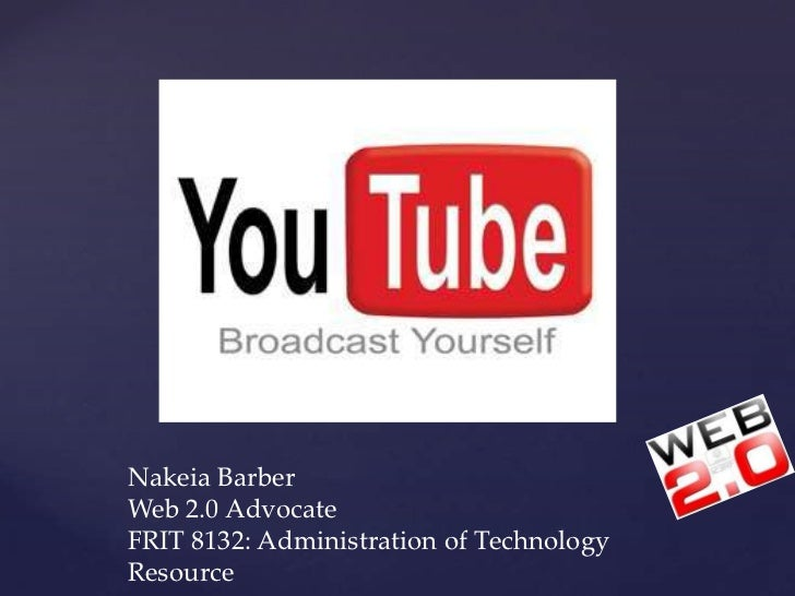 Nakeia BarberWeb 2.0 AdvocateFRIT 8132: Administration of TechnologyResource