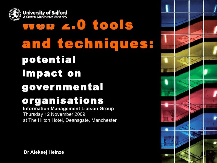 Web 2.0 tools and techniques:  potential impact on governmental organisations Dr Aleksej Heinze Information Management Lia...