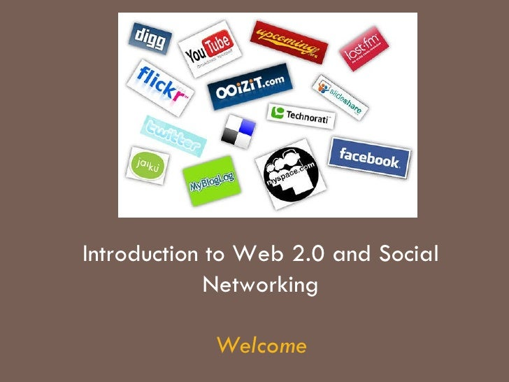 Introduction to Web 2.0 and Social Networking Welcome