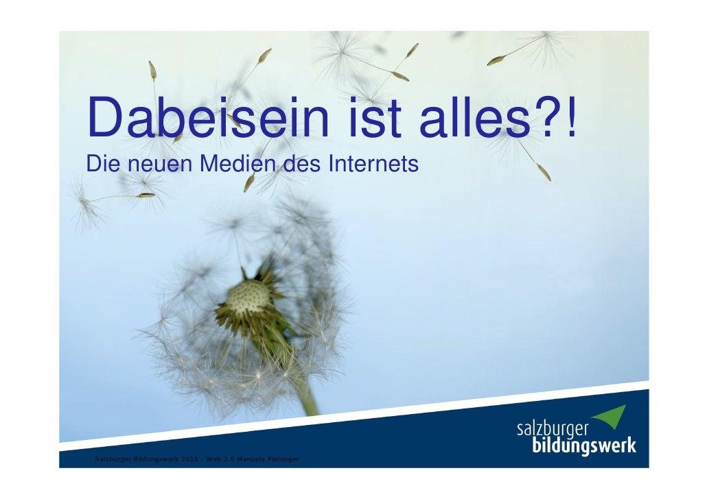 Dabeisein ist alles?!Die neuen Medien des InternetsSalzburger Bildungswerk 2011 - Web 2.0 Manuela Pleninger