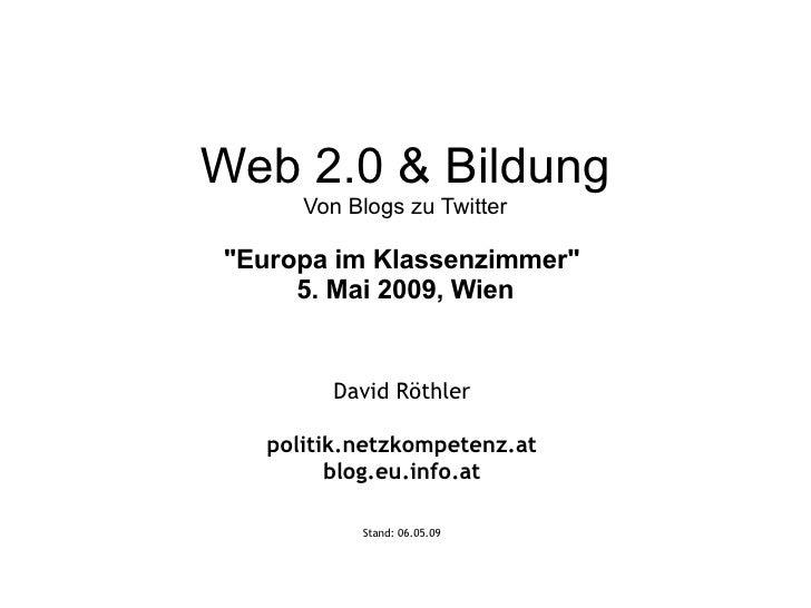 """Web 2.0 & Bildung Von Blogs zu Twitter """"Europa im Klassenzimmer"""" 5. Mai 2009, Wien David Röthler politik.netzko..."""