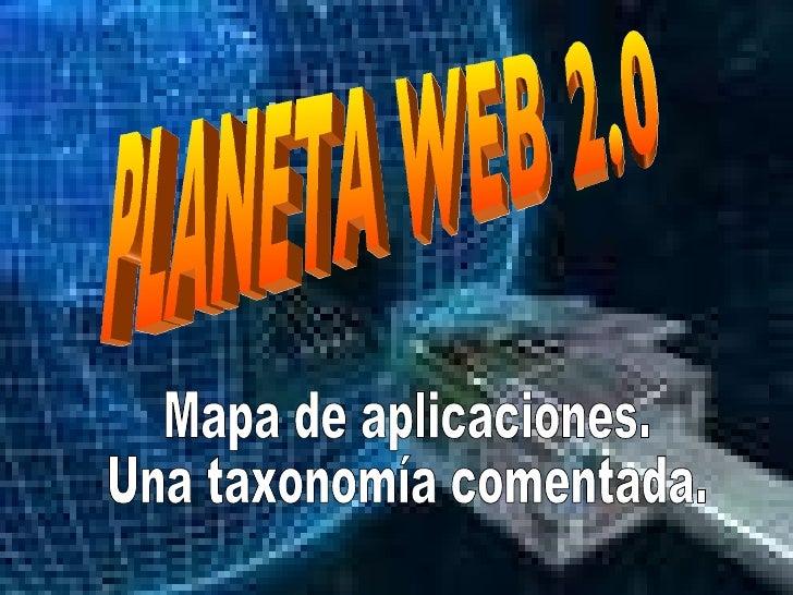 PLANETA WEB 2.0 Mapa de aplicaciones. Una taxonomía comentada.
