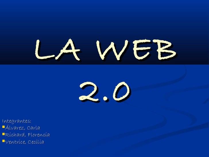 LA WEB              2.0Integrantes:Álvarez, CarlaRichard, FlorenciaVentrice, Cecilia