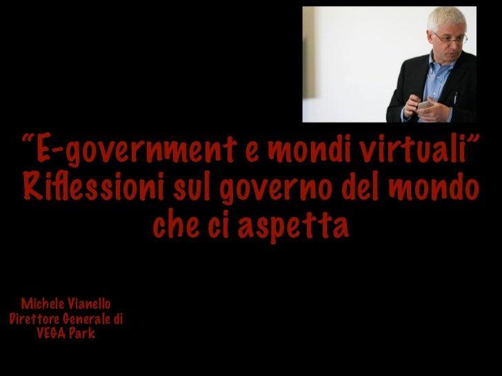 """""""E-government e mondi virtuali""""   Riflessioni sul governo del mondo            che ci aspetta    Michele Vianello Direttore..."""