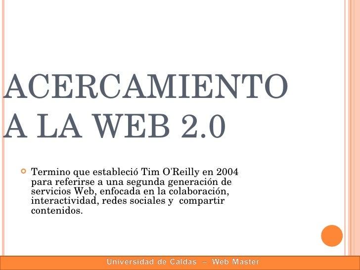 <ul><li>Termino que estableció Tim O'Reilly en 2004 para referirse a una segunda generación de servicios Web, enfocada en ...