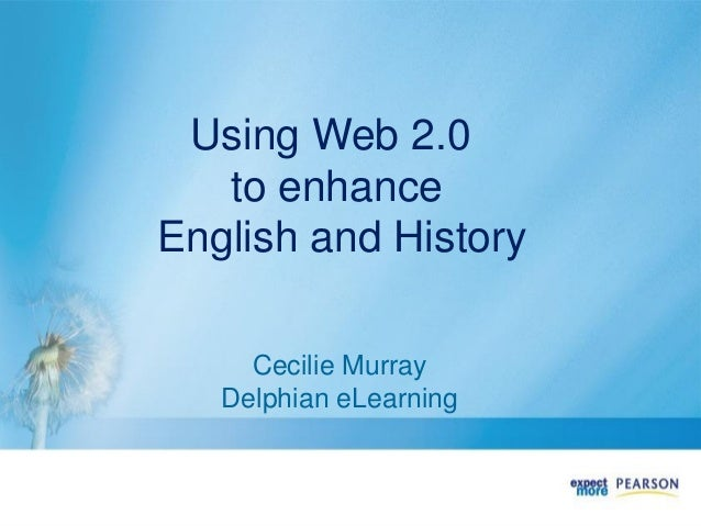 Using Web 2.0 to enhance English and History Cecilie Murray Delphian eLearning