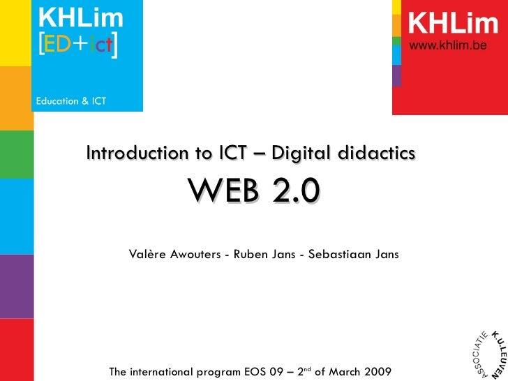 Introduction to ICT – Digital didactics  WEB 2.0 Valère Awouters - Ruben Jans - Sebastiaan Jans  The international program...