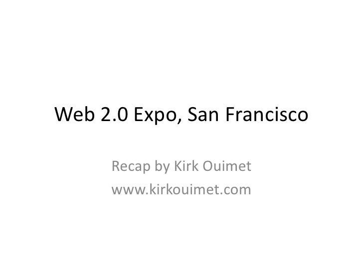 Web 2.0 Expo, San Francisco        Recap by Kirk Ouimet       www.kirkouimet.com