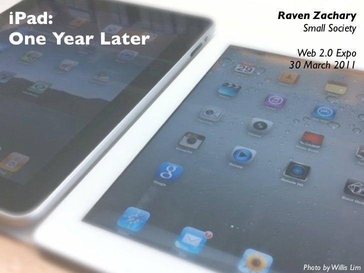 iPad:            Raven Zachary                     Small SocietyOne Year Later                    Web 2.0 Expo            ...