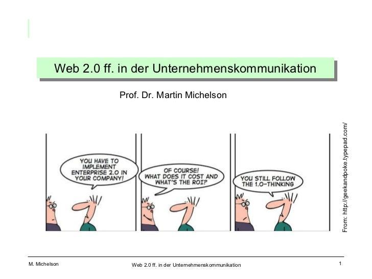 Web 2.0 ff. in der Unternehmenskommunikation Prof. Dr. Martin Michelson From: http://geekandpoke.typepad.com/