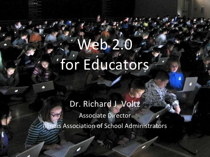 Web 2.0 for Educators <ul><li>Dr. Richard J. Voltz </li></ul><ul><li>Associate Director </li></ul><ul><li>Illinois Associa...