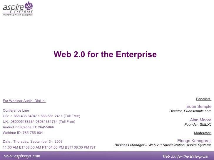 Web 2.0 for the Enterprise Panelists: Euan Semple Director, Euansemple.com Alan Moore Founder, SMLXL Moderator: Elango Kan...