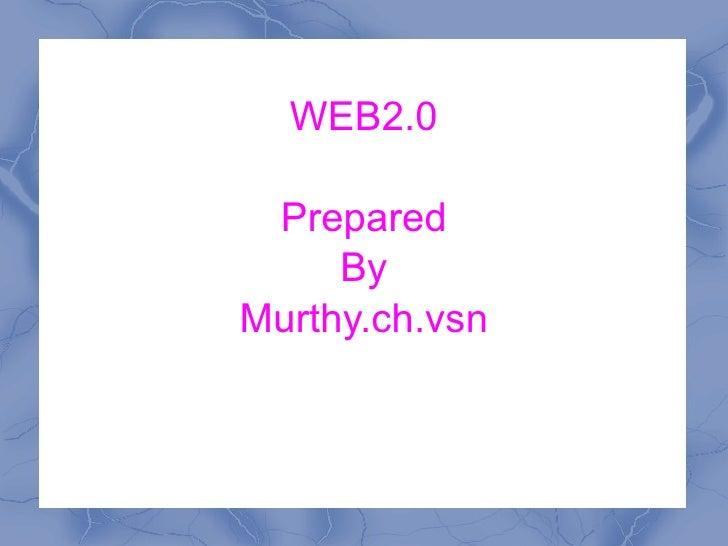 WEB2.0 Prepared By Murthy.ch.vsn