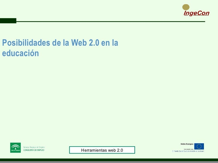 Posibilidades de la Web 2.0 en la educación  Herramientas web 2.0