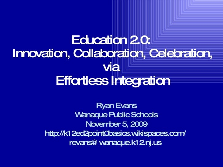 Education 2.0: Innovation, Collaboration, Celebration via Effortless Integration