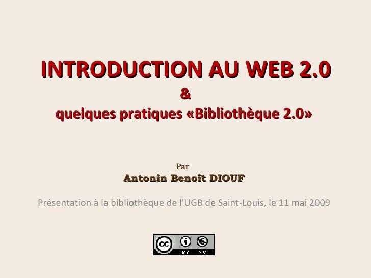 INTRODUCTION AU WEB 2.0 & quelques pratiques «Bibliothèque 2.0»  Par   Antonin Benoît DIOUF Présentation à la bibliothèque...