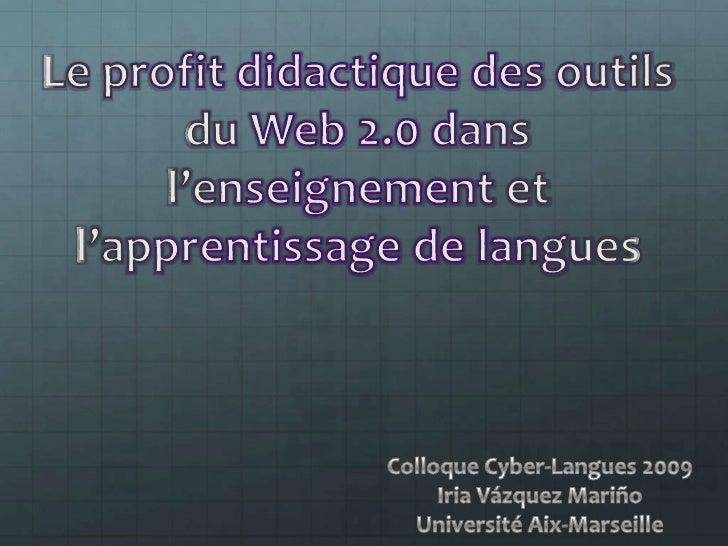 Le profit didactique des outils du Web 2.0 dans l'enseignement et l'apprentissage de langues<br />Colloque Cyber-Langues 2...