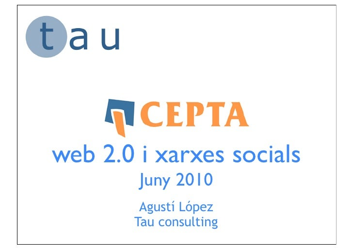 web 2.0 i xarxes socials         Juny 2010         Agustí López        Tau consulting