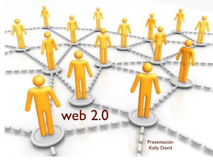 web 2.0 Presentación Kelly David