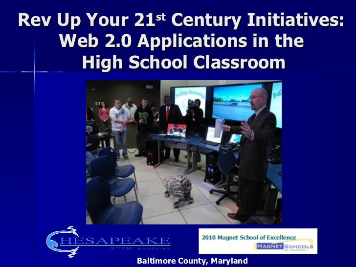 Rev Up Your 21 st  Century Initiatives:  Web 2.0 Applications in the  High School Classroom Baltimore County, Maryland