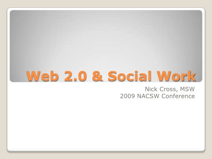 Web 2.0 & Social Work<br />Nick Cross, MSW<br />2009 NACSW Conference<br />