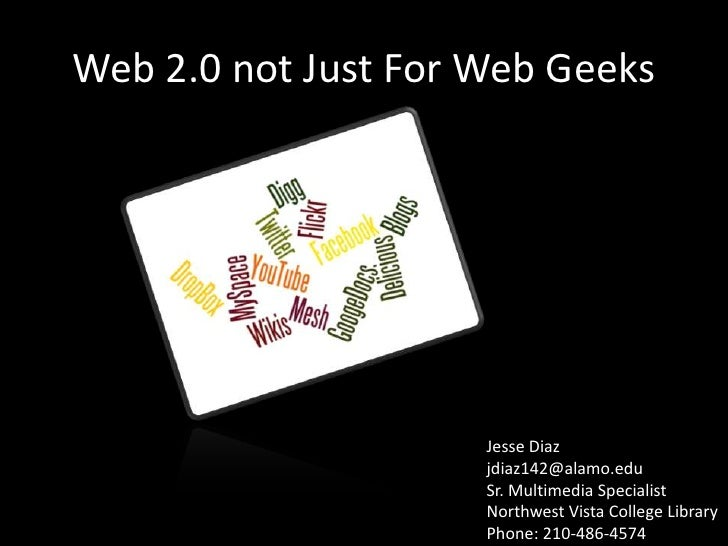 Web 2.0 not Just For Web Geeks<br />Jesse Diazjdiaz142@alamo.edu Sr. Multimedia SpecialistNorthwest Vista College Library<...