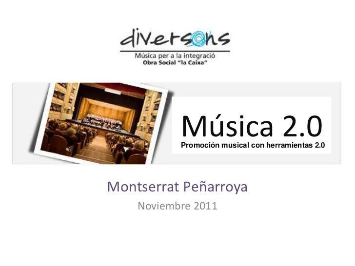 Música 2.0           Promoción musical con herramientas 2.0Montserrat Peñarroya    Noviembre 2011