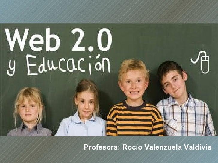 Profesora:  Rocío  Valenzuela Valdivia