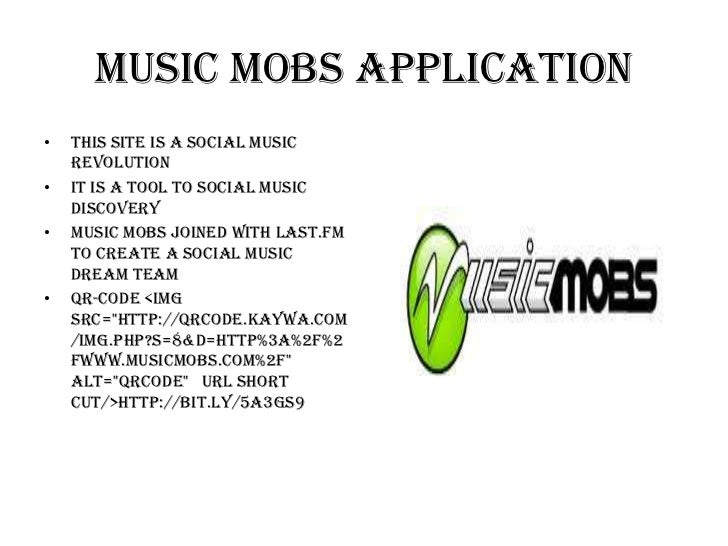 Music Mobs Application•   This site is a social music    revolution•   It is a tool to social music    discovery•   Music ...