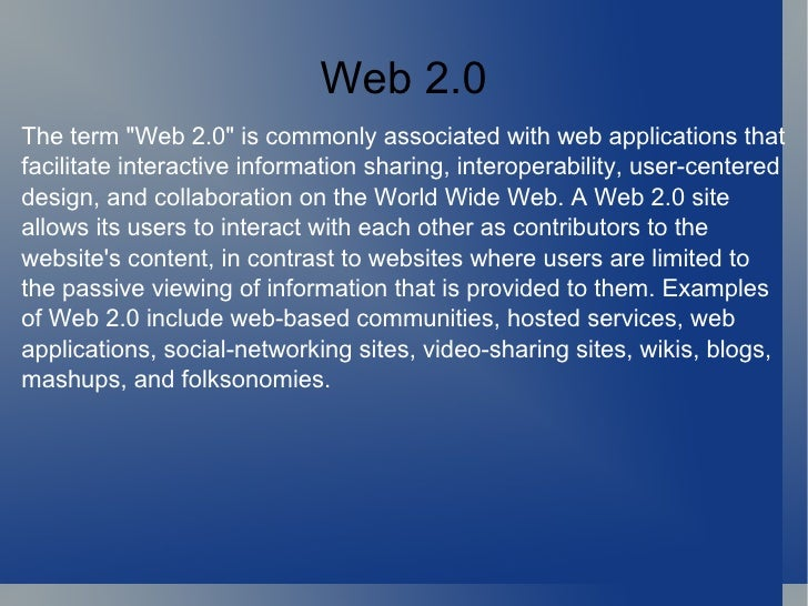 """Web 2.0 The term """"Web 2.0"""" is commonly associated with web applications that facilitate interactive information ..."""