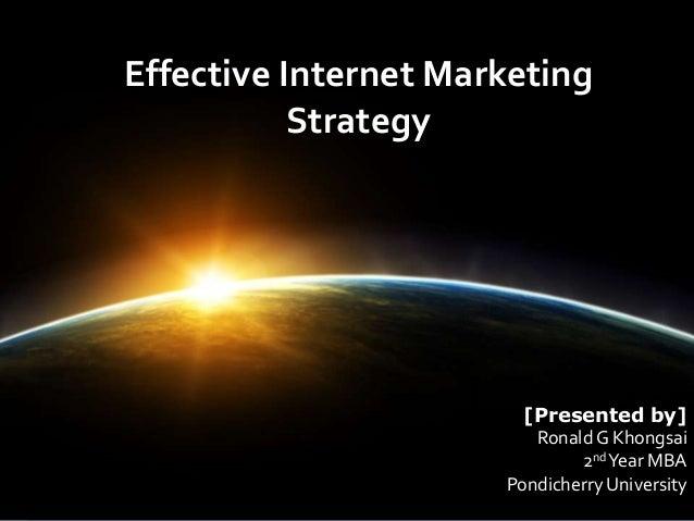 Effective Internet Marketing Strategy [Presented by] RonaldG Khongsai 2ndYear MBA Pondicherry University