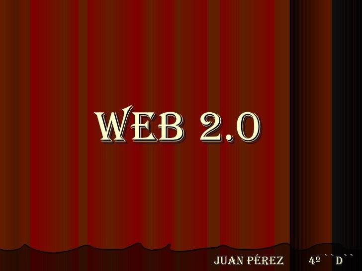 Web 2.0 Juan Pérez  4º ``D``