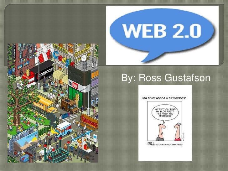 WEB 2.0<br />By: Ross Gustafson<br />