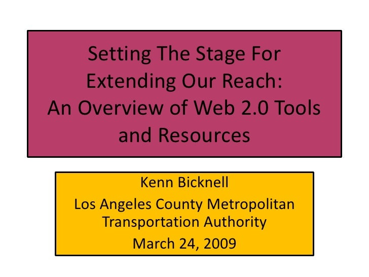 Setting The Stage For     Extending Our Reach: An Overview of Web 2.0 Tools        and Resources             Kenn Bicknell...