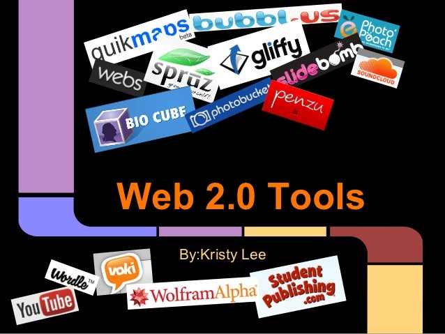 Web 2.0 Tools   By:Kristy Lee