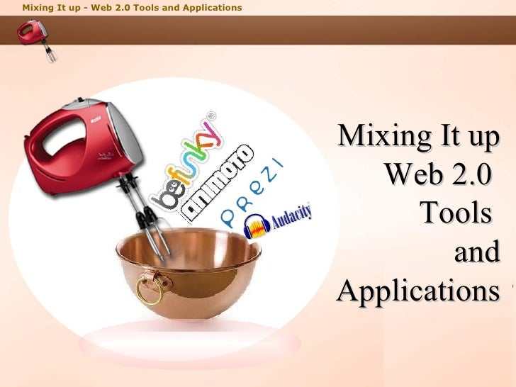 Mixing It up - Web 2.0 Tools and Applications                                                Mixing It up                 ...