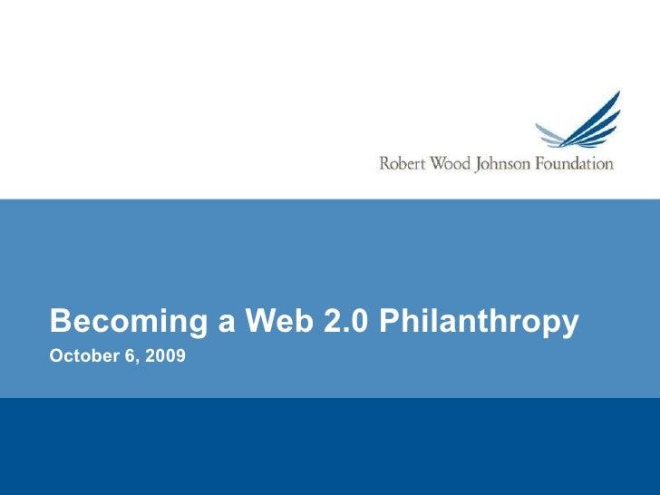 Becoming a Web 2.0 Philanthropy October 6, 2009