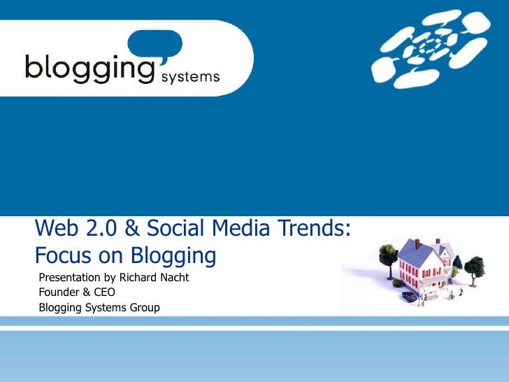 Presentation by Richard Nacht Founder & CEO Blogging Systems Group Web 2.0 & Social Media Trends: Focus on Blogging