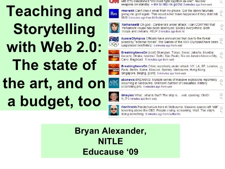Teaching and Storytelling with Web 2.0: The state of the art, and on a budget, too Bryan Alexander, NITLE Educause '09