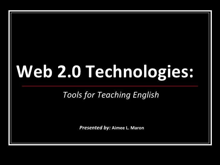 Web 2.0 Technologies: Tools for Teaching English