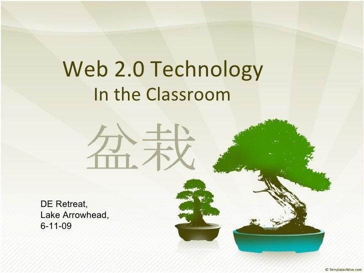 Web 2.0 Technology In the Classroom DE Retreat, Lake Arrowhead, 6-11-09