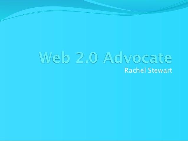 Web 2.0 Advocate          Rachel Stewart