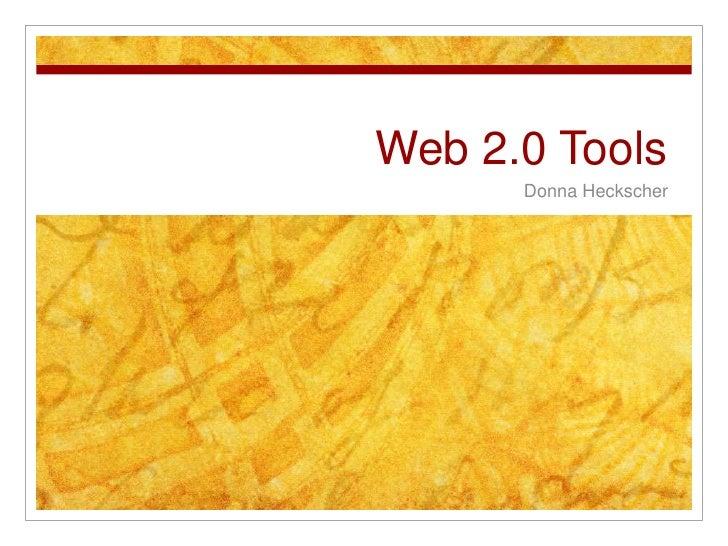 Web 2.0 Tools<br />Donna Heckscher<br />