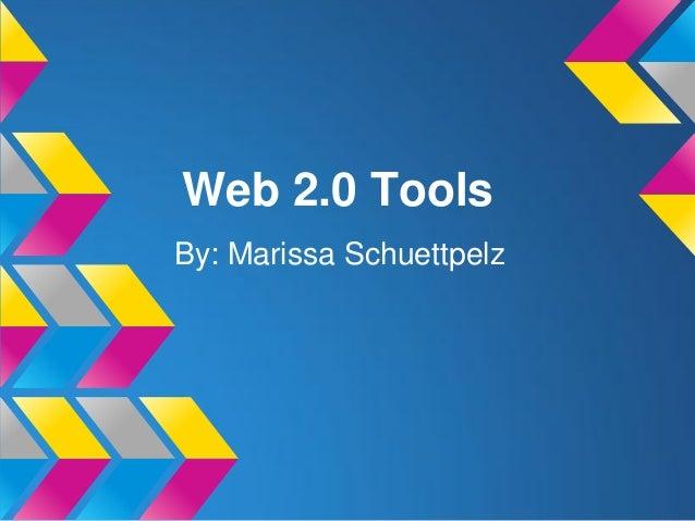 Web 2.0 ToolsBy: Marissa Schuettpelz