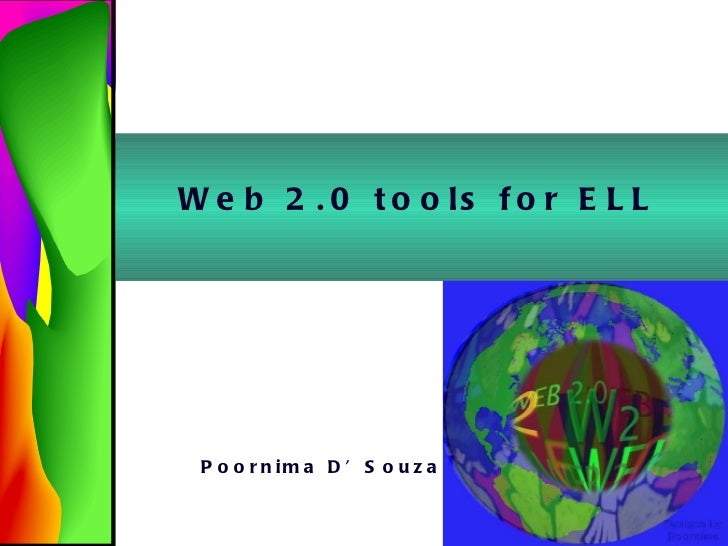 Poornima D'Souza Web 2.0 tools for ELL