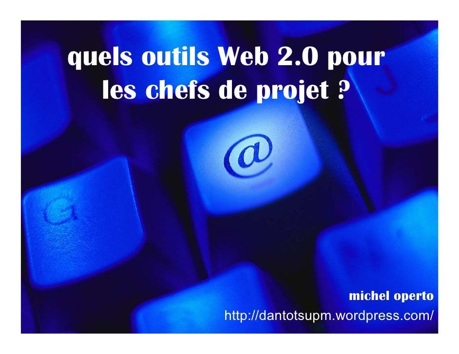 quels outils Web 2.0 pour   les chefs de projet ?                                    michel operto             http://dant...