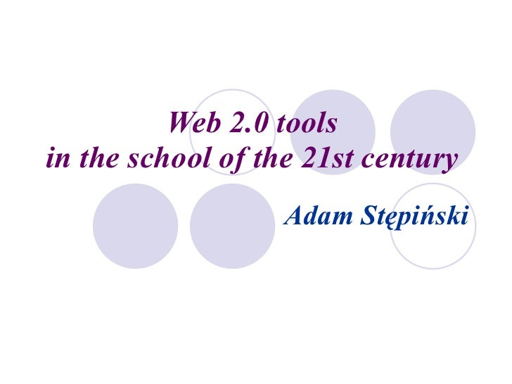 Web 2.0 tools in the school of the 21st century
