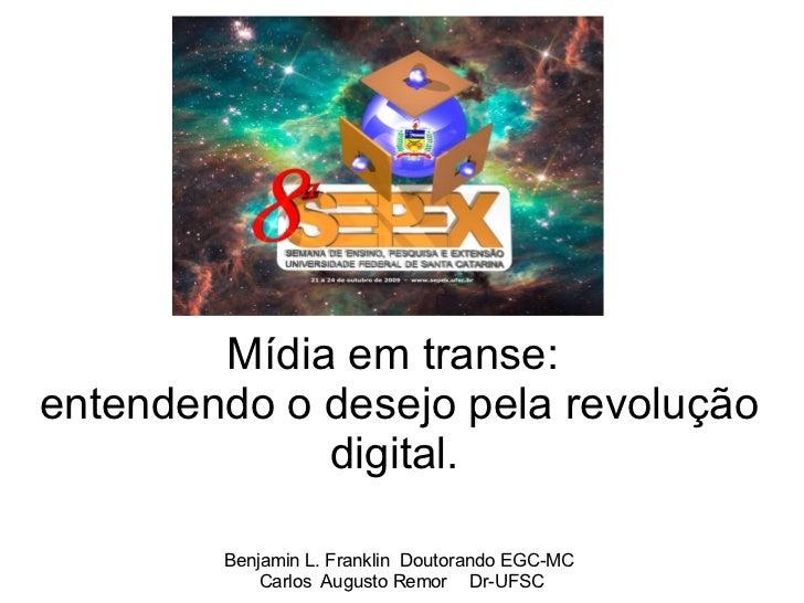 Mídia em transe: entendendo o desejo pela revolução              digital.          Benjamin L. Franklin Doutorando EGC-MC ...